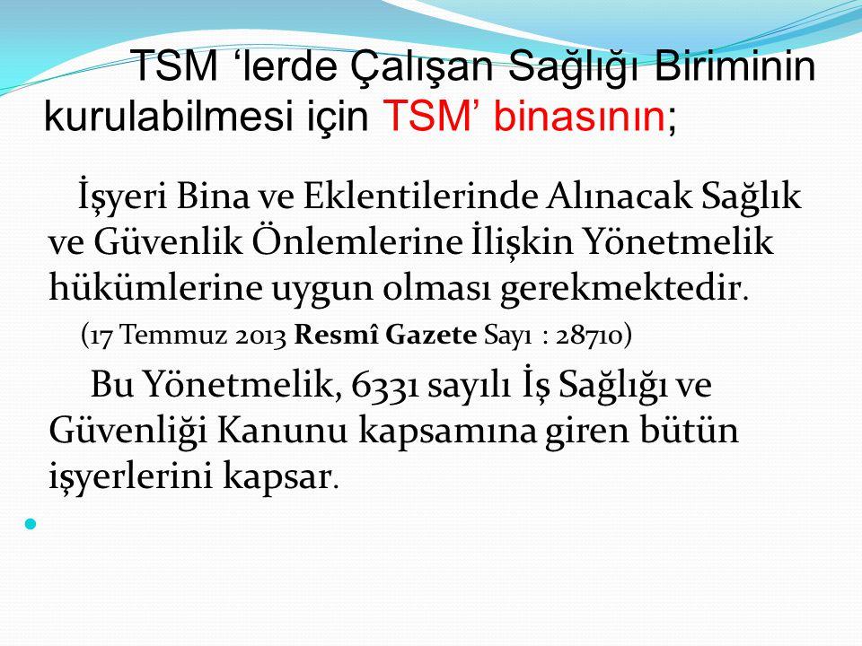 TSM 'lerde Çalışan Sağlığı Biriminin kurulabilmesi için TSM' binasının;