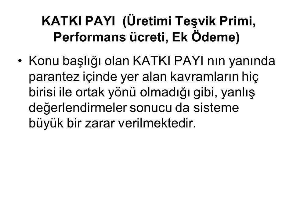 KATKI PAYI (Üretimi Teşvik Primi, Performans ücreti, Ek Ödeme)