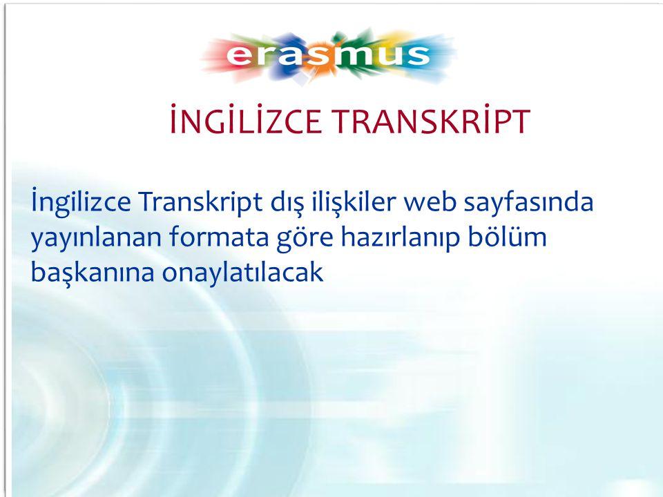 İNGİLİZCE TRANSKRİPT İngilizce Transkript dış ilişkiler web sayfasında yayınlanan formata göre hazırlanıp bölüm başkanına onaylatılacak.