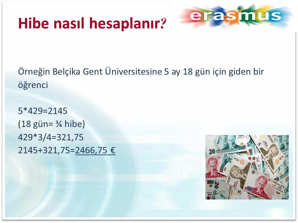 Hibe nasıl hesaplanır Örneğin Belçika Gent Üniversitesine 5 ay 18 gün için giden bir. öğrenci. 5*429=2145.