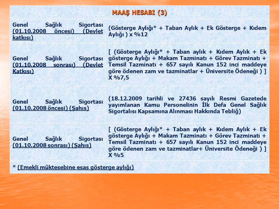 MAAŞ HESABI (3) Genel Sağlık Sigortası (01.10.2008 öncesi) (Devlet katkısı) (Gösterge Aylığı* + Taban Aylık + Ek Gösterge + Kıdem Aylığı ) x %12.