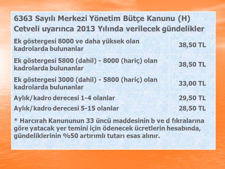 6363 Sayılı Merkezi Yönetim Bütçe Kanunu (H) Cetveli uyarınca 2013 Yılında verilecek gündelikler
