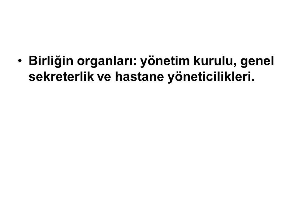 Birliğin organları: yönetim kurulu, genel sekreterlik ve hastane yöneticilikleri.