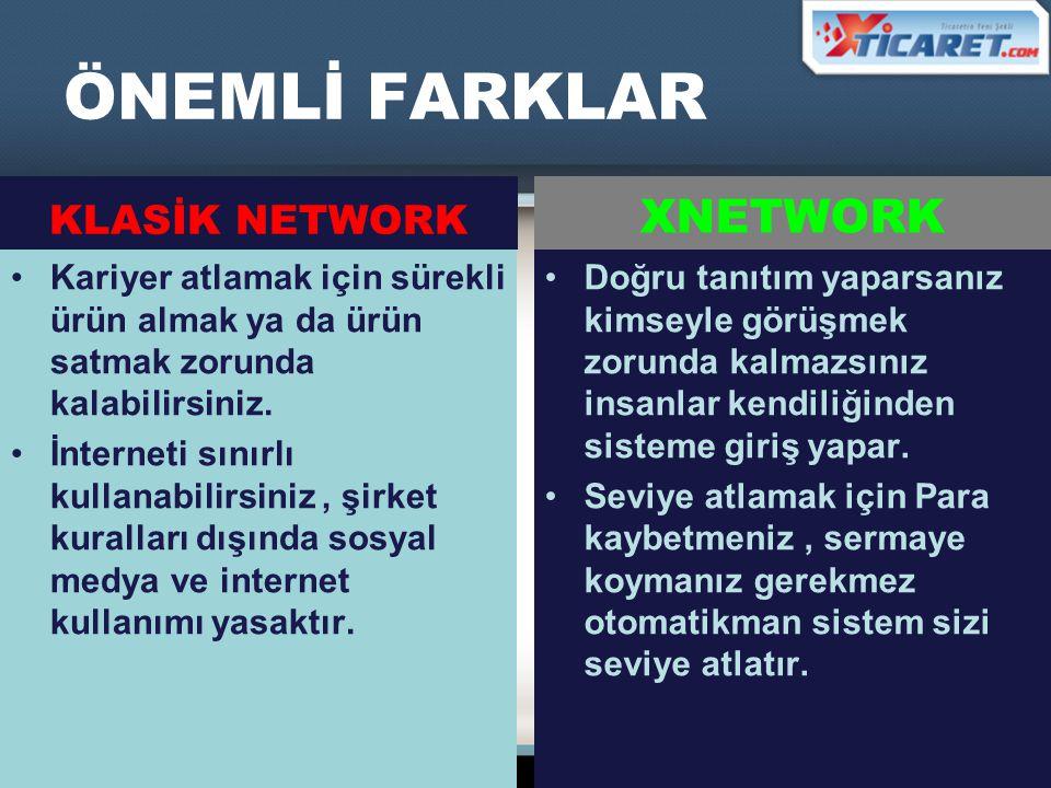 ÖNEMLİ FARKLAR XNETWORK KLASİK NETWORK