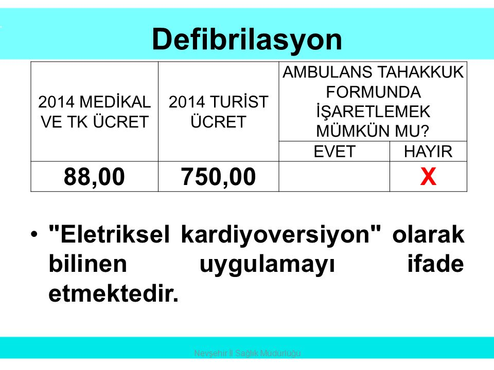 Defibrilasyon 2014 MEDİKAL VE TK ÜCRET. 2014 TURİST ÜCRET. AMBULANS TAHAKKUK FORMUNDA İŞARETLEMEK MÜMKÜN MU