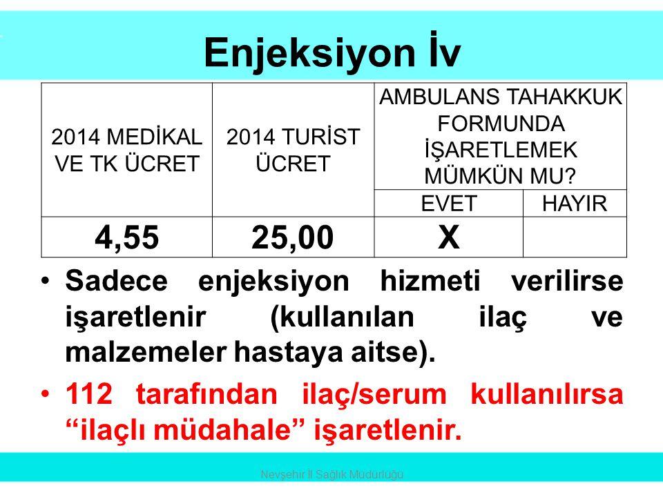 Enjeksiyon İv 2014 MEDİKAL VE TK ÜCRET. 2014 TURİST ÜCRET. AMBULANS TAHAKKUK FORMUNDA İŞARETLEMEK MÜMKÜN MU