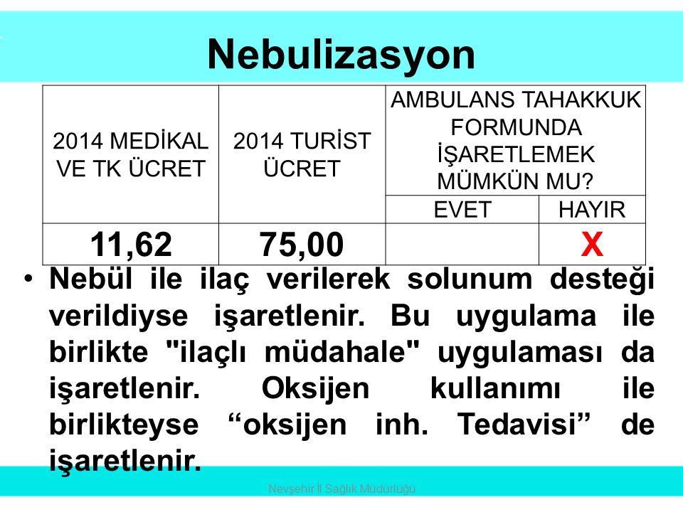 Nebulizasyon 2014 MEDİKAL VE TK ÜCRET. 2014 TURİST ÜCRET. AMBULANS TAHAKKUK FORMUNDA İŞARETLEMEK MÜMKÜN MU