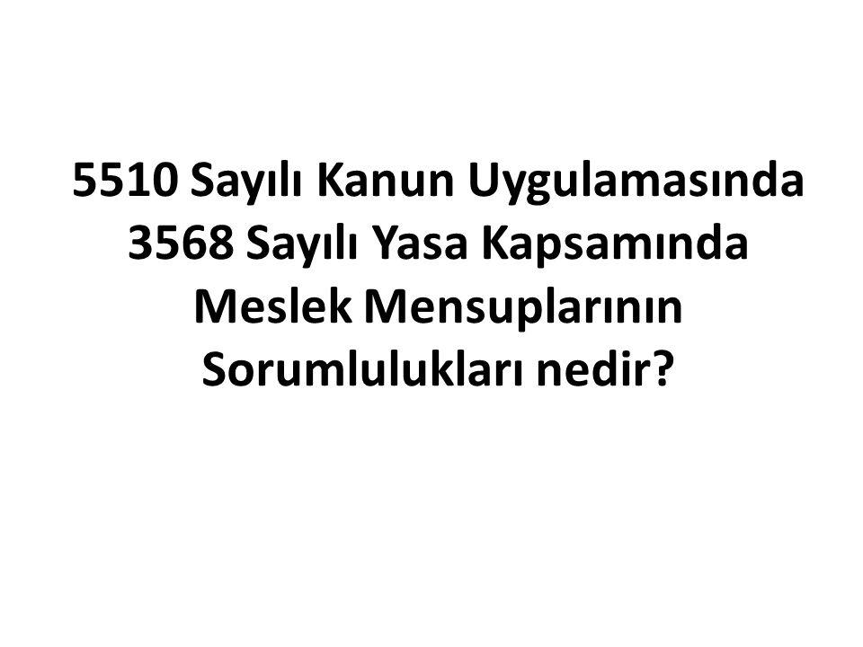 5510 Sayılı Kanun Uygulamasında 3568 Sayılı Yasa Kapsamında Meslek Mensuplarının Sorumlulukları nedir