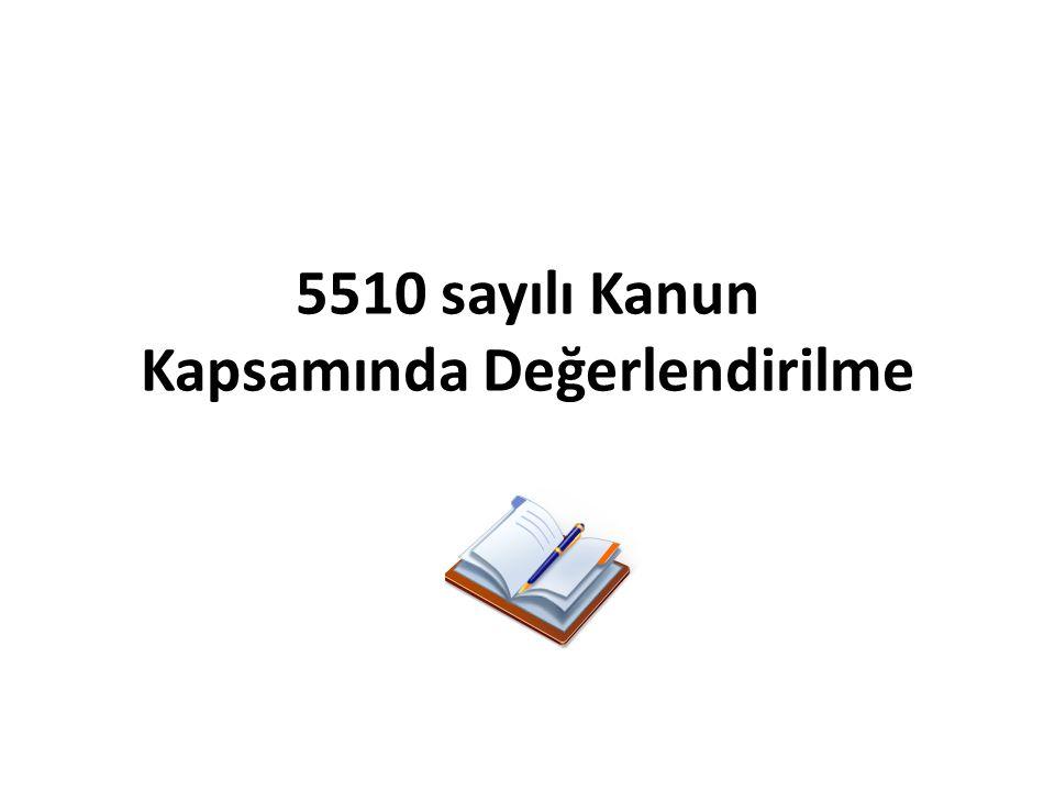 5510 sayılı Kanun Kapsamında Değerlendirilme