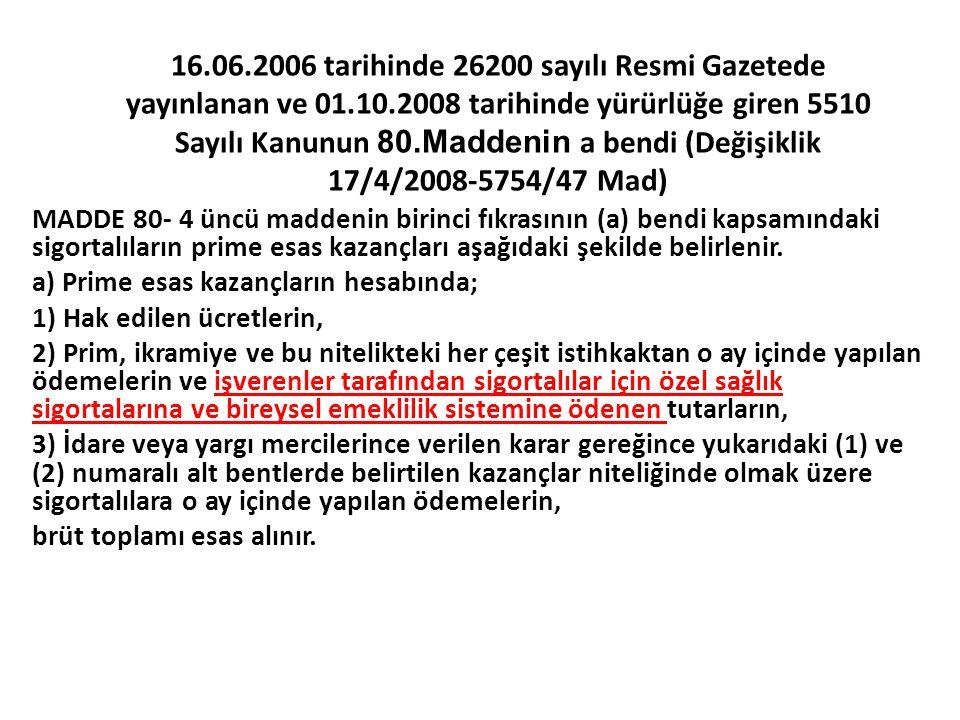 16.06.2006 tarihinde 26200 sayılı Resmi Gazetede yayınlanan ve 01.10.2008 tarihinde yürürlüğe giren 5510 Sayılı Kanunun 80.Maddenin a bendi (Değişiklik 17/4/2008-5754/47 Mad)