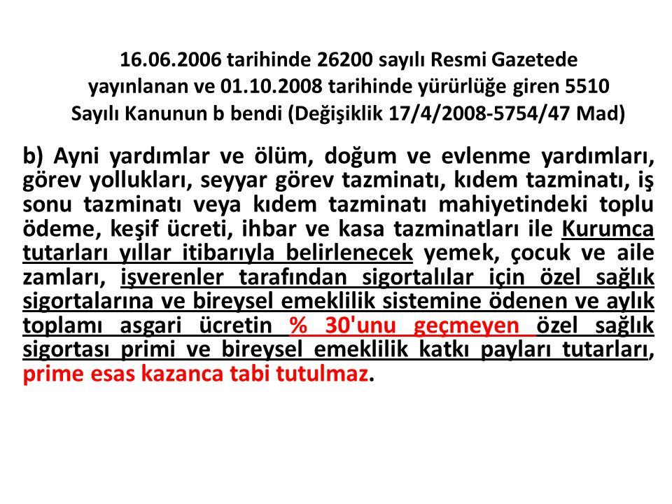 16.06.2006 tarihinde 26200 sayılı Resmi Gazetede yayınlanan ve 01.10.2008 tarihinde yürürlüğe giren 5510 Sayılı Kanunun b bendi (Değişiklik 17/4/2008-5754/47 Mad)
