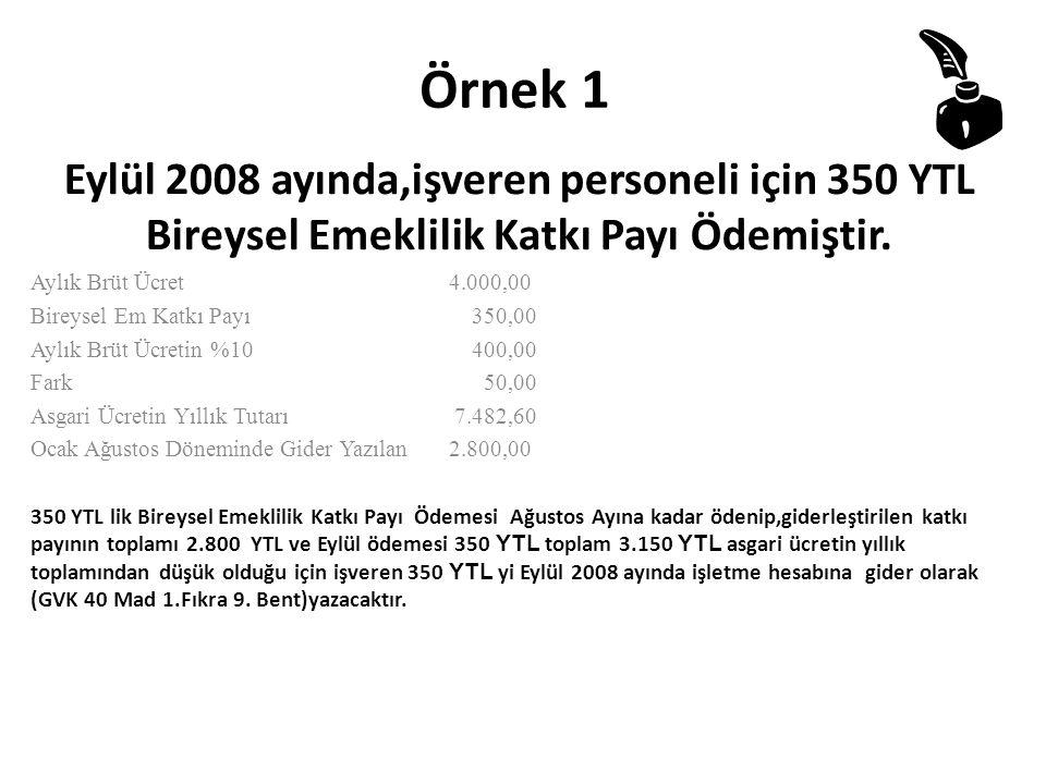 Örnek 1 Eylül 2008 ayında,işveren personeli için 350 YTL Bireysel Emeklilik Katkı Payı Ödemiştir. Aylık Brüt Ücret 4.000,00.