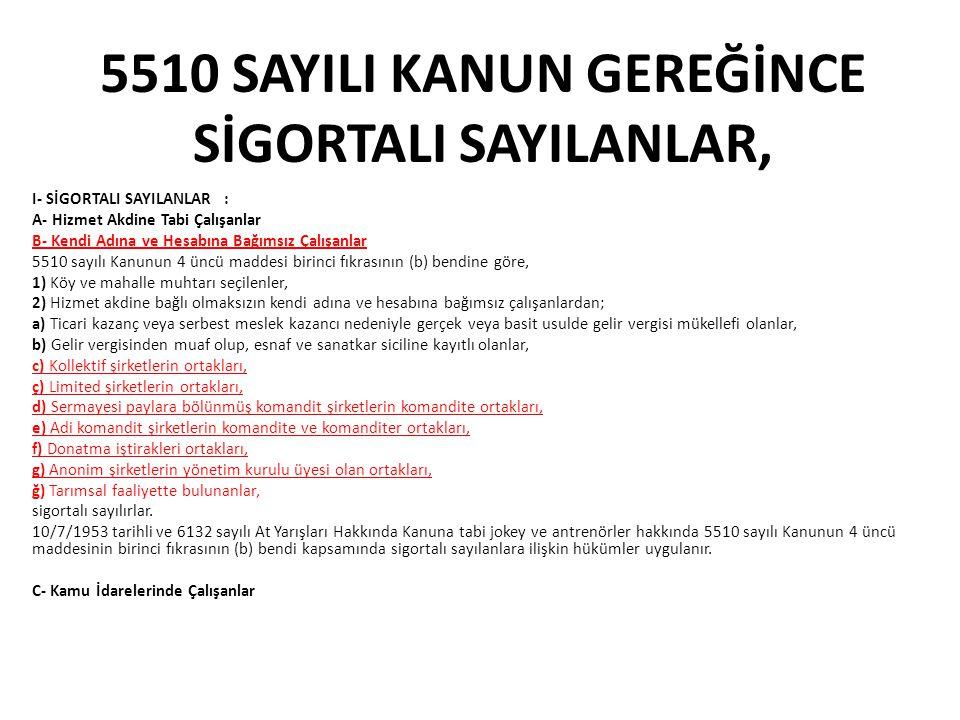 5510 SAYILI KANUN GEREĞİNCE SİGORTALI SAYILANLAR,