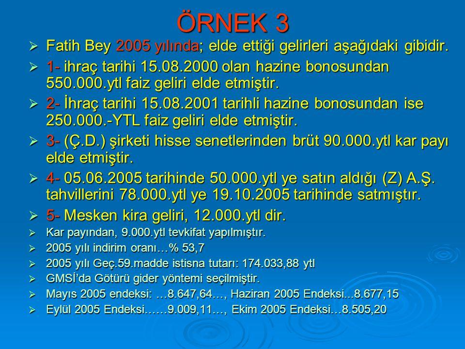ÖRNEK 3 Fatih Bey 2005 yılında; elde ettiği gelirleri aşağıdaki gibidir.