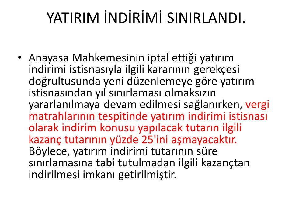 YATIRIM İNDİRİMİ SINIRLANDI.