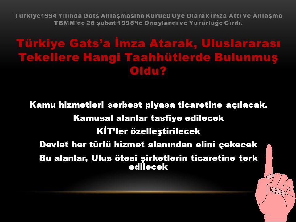 Türkiye1994 Yılında Gats Anlaşmasına Kurucu Üye Olarak İmza Attı ve Anlaşma TBMM'de 25 şubat 1995'te Onaylandı ve Yürürlüğe Girdi. Türkiye Gats'a İmza Atarak, Uluslararası Tekellere Hangi Taahhütlerde Bulunmuş Oldu