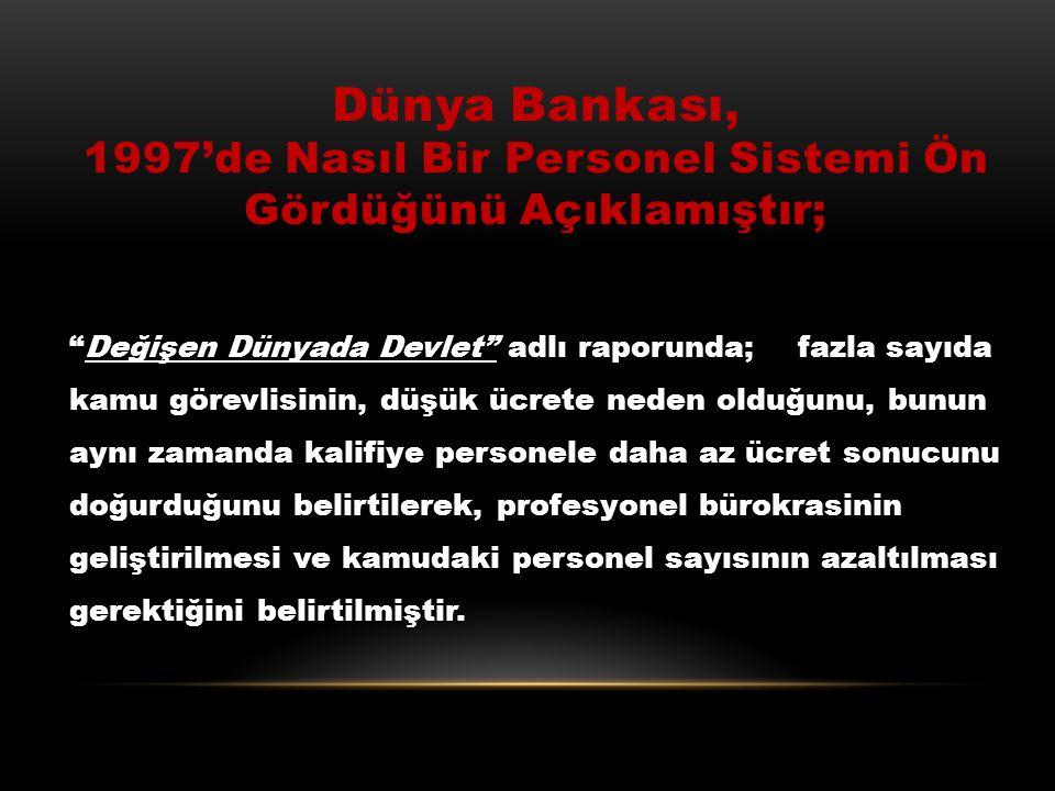 Dünya Bankası, 1997'de Nasıl Bir Personel Sistemi Ön Gördüğünü Açıklamıştır;