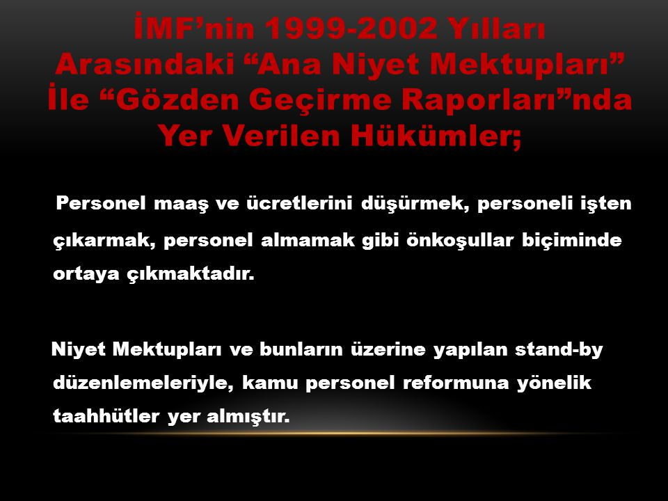 İMF'nin 1999-2002 Yılları Arasındaki Ana Niyet Mektupları İle Gözden Geçirme Raporları nda Yer Verilen Hükümler;