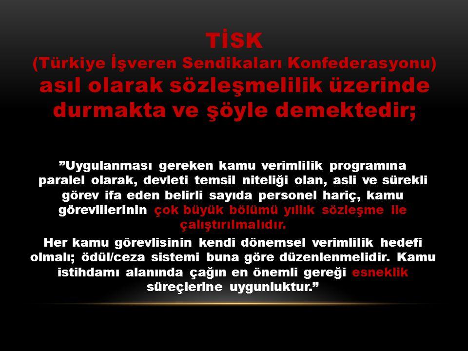 TİSK (Türkiye İşveren Sendikaları Konfederasyonu) asıl olarak sözleşmelilik üzerinde durmakta ve şöyle demektedir;