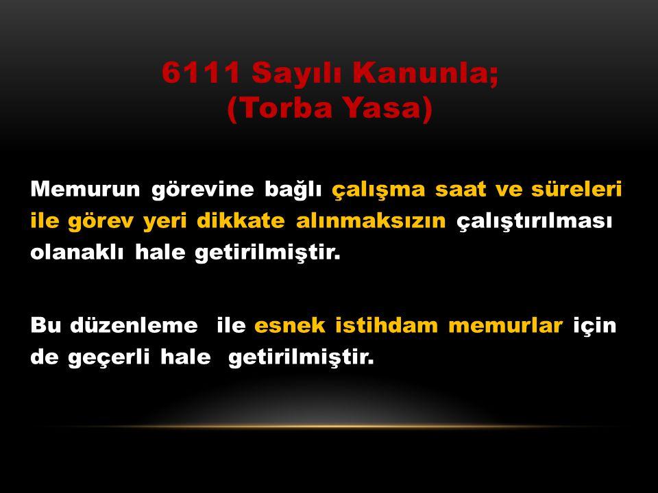 6111 Sayılı Kanunla; (Torba Yasa)