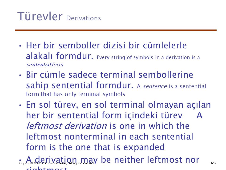 Türevler Derivations Her bir semboller dizisi bir cümlelerle alakalı formdur. Every string of symbols in a derivation is a sentential form.