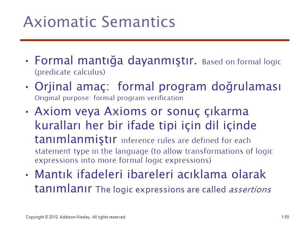 Axiomatic Semantics Formal mantığa dayanmıştır. Based on formal logic (predicate calculus)