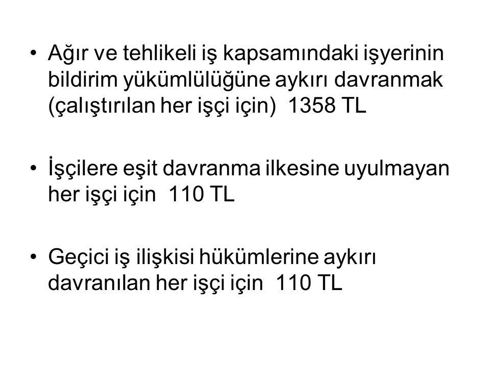 Ağır ve tehlikeli iş kapsamındaki işyerinin bildirim yükümlülüğüne aykırı davranmak (çalıştırılan her işçi için) 1358 TL
