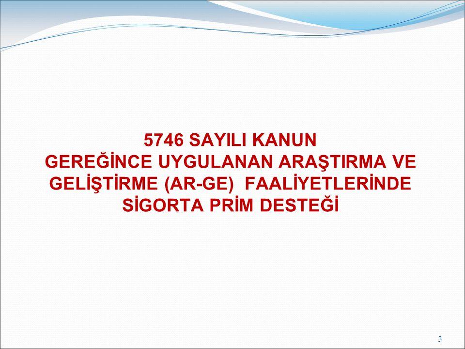 5746 SAYILI KANUN GEREĞİNCE UYGULANAN ARAŞTIRMA VE GELİŞTİRME (AR-GE) FAALİYETLERİNDE SİGORTA PRİM DESTEĞİ