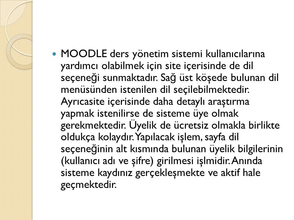 MOODLE ders yönetim sistemi kullanıcılarına yardımcı olabilmek için site içerisinde de dil seçeneği sunmaktadır.