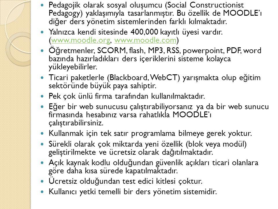 Pedagojik olarak sosyal oluşumcu (Social Constructionist Pedagogy) yaklaşımıyla tasarlanmıştır. Bu özellik de MOODLE'ı diğer ders yönetim sistemlerinden farklı kılmaktadır.