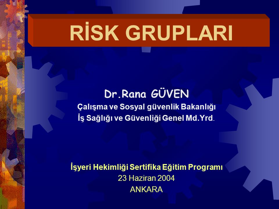 RİSK GRUPLARI Dr.Rana GÜVEN Çalışma ve Sosyal güvenlik Bakanlığı