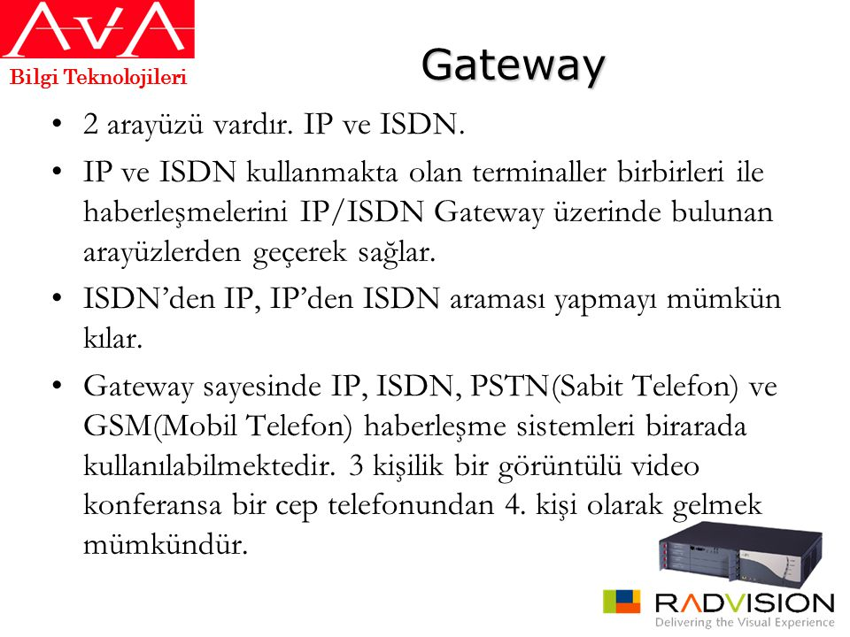 Gateway 2 arayüzü vardır. IP ve ISDN.