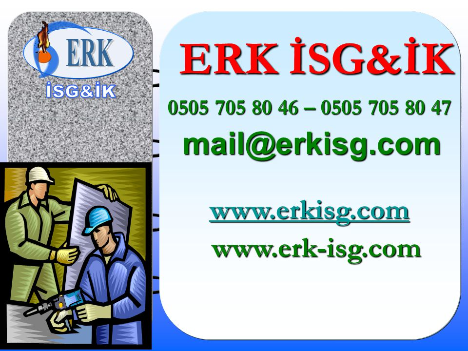 ERK İSG&İK www.erk-isg.com 0505 705 80 46 – 0505 705 80 47