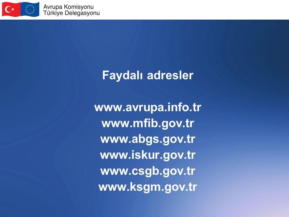 Faydalı adresler www.avrupa.info.tr. www.mfib.gov.tr. www.abgs.gov.tr. www.iskur.gov.tr. www.csgb.gov.tr.