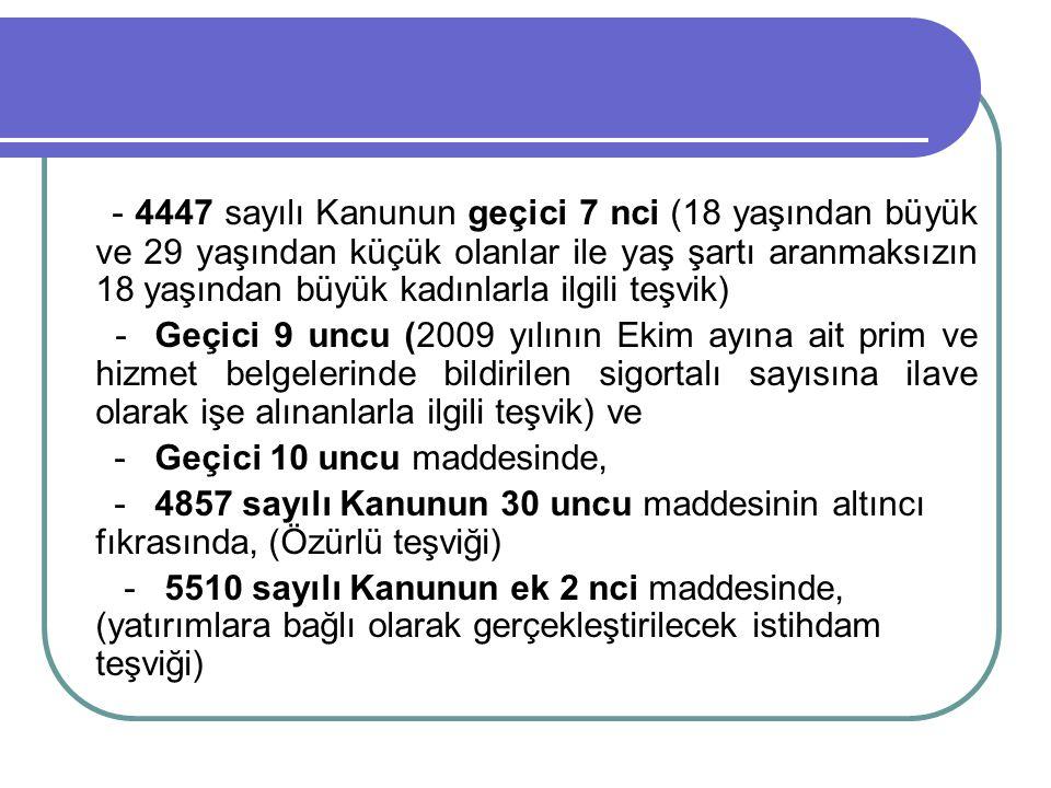 - 4447 sayılı Kanunun geçici 7 nci (18 yaşından büyük ve 29 yaşından küçük olanlar ile yaş şartı aranmaksızın 18 yaşından büyük kadınlarla ilgili teşvik)