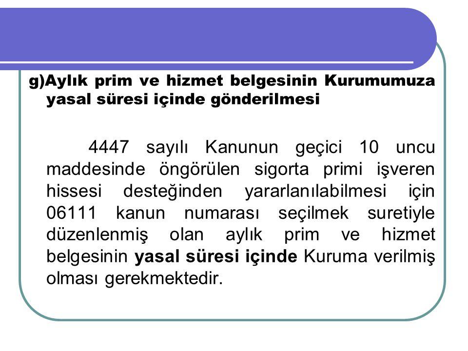 g)Aylık prim ve hizmet belgesinin Kurumumuza yasal süresi içinde gönderilmesi