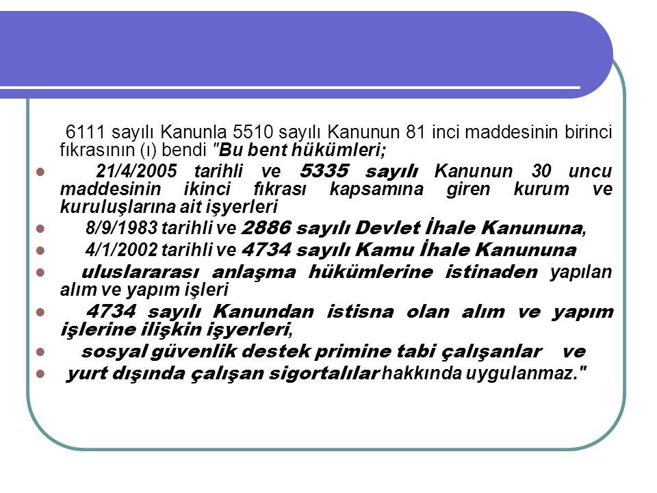 6111 sayılı Kanunla 5510 sayılı Kanunun 81 inci maddesinin birinci fıkrasının (ı) bendi Bu bent hükümleri;