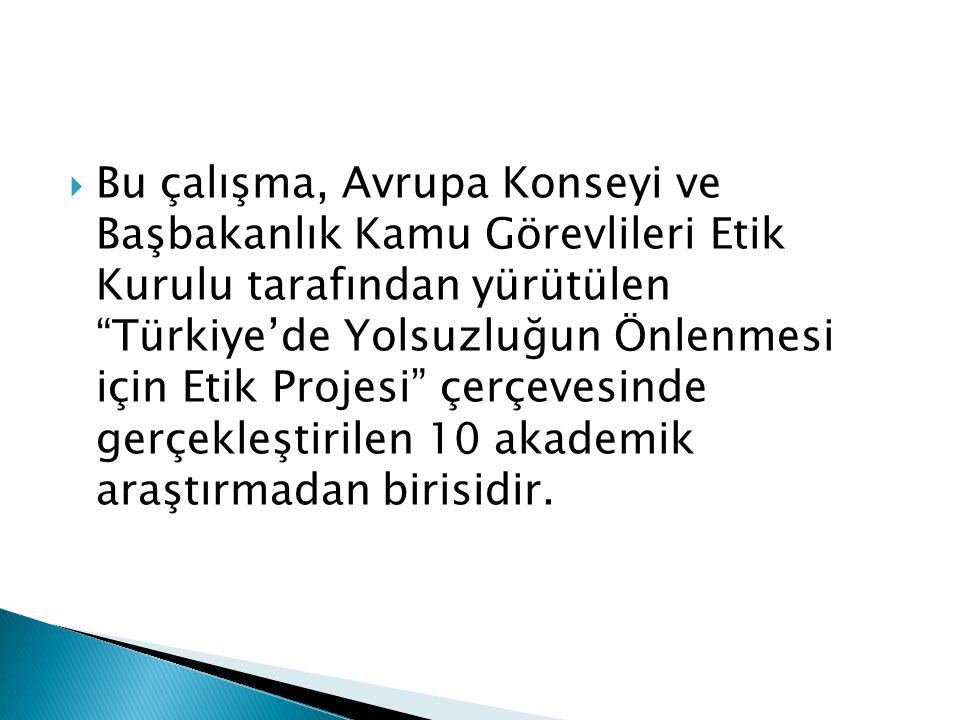 Bu çalışma, Avrupa Konseyi ve Başbakanlık Kamu Görevlileri Etik Kurulu tarafından yürütülen Türkiye'de Yolsuzluğun Önlenmesi için Etik Projesi çerçevesinde gerçekleştirilen 10 akademik araştırmadan birisidir.