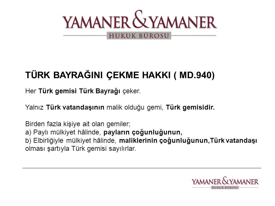TÜRK BAYRAĞINI ÇEKME HAKKI ( MD.940)