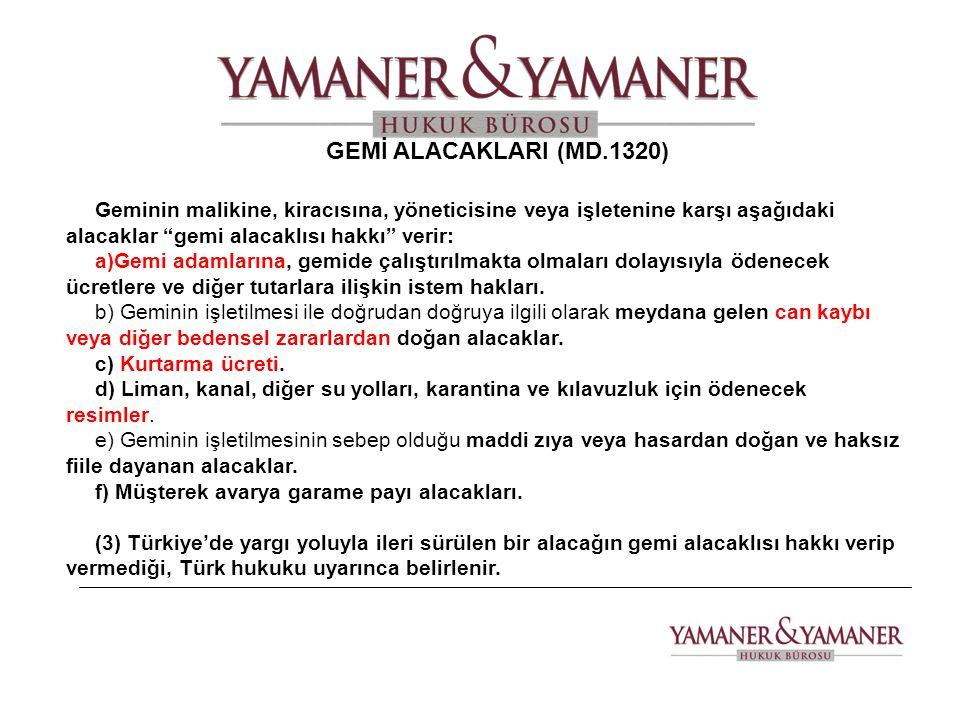 GEMİ ALACAKLARI (MD.1320) Geminin malikine, kiracısına, yöneticisine veya işletenine karşı aşağıdaki alacaklar gemi alacaklısı hakkı verir: