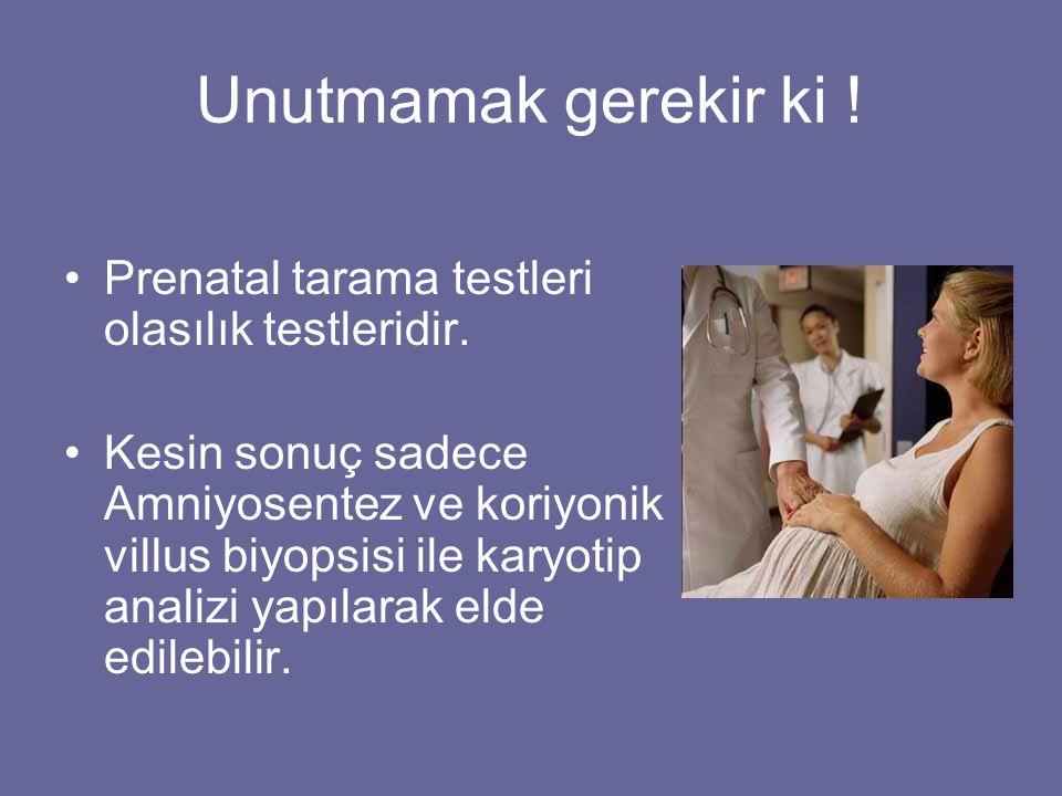 Unutmamak gerekir ki ! Prenatal tarama testleri olasılık testleridir.