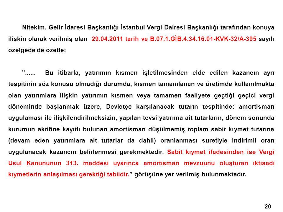 Nitekim, Gelir İdaresi Başkanlığı İstanbul Vergi Dairesi Başkanlığı tarafından konuya ilişkin olarak verilmiş olan 29.04.2011 tarih ve B.07.1.GİB.4.34.16.01-KVK-32/A-395 sayılı özelgede de özetle;