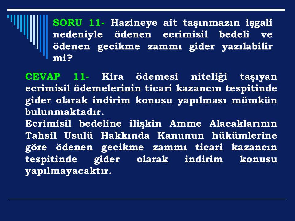 SORU 11- Hazineye ait taşınmazın işgali nedeniyle ödenen ecrimisil bedeli ve ödenen gecikme zammı gider yazılabilir mi