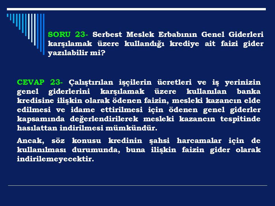 SORU 23- Serbest Meslek Erbabının Genel Giderleri karşılamak üzere kullandığı krediye ait faizi gider yazılabilir mi