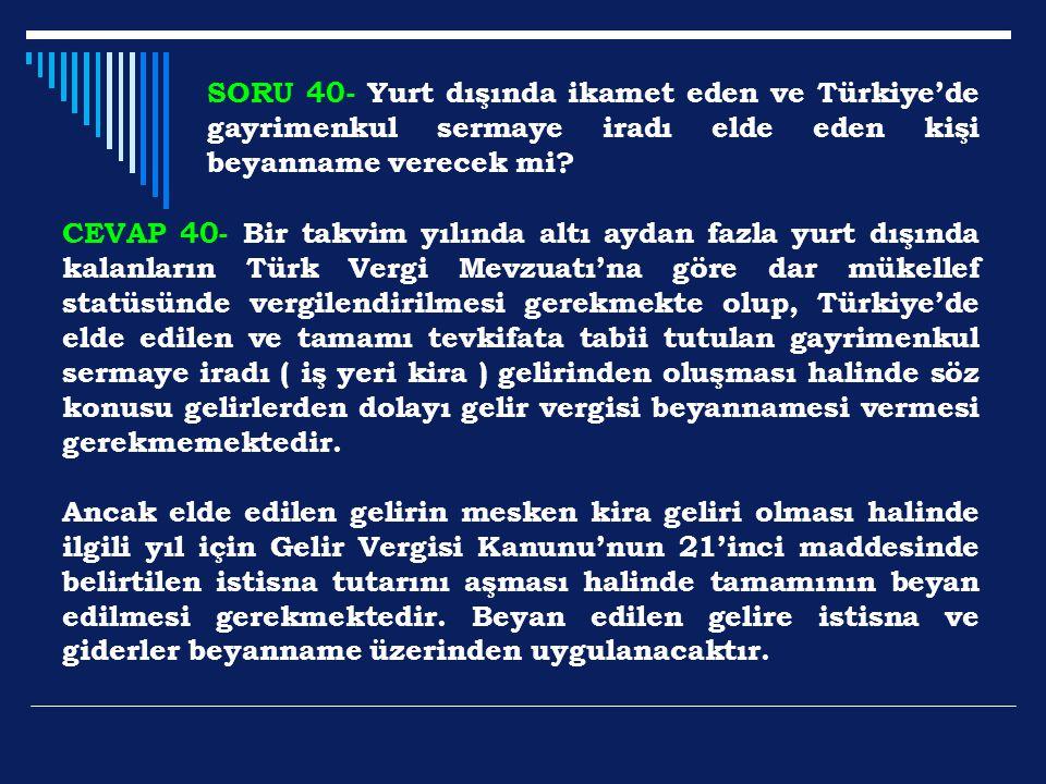 SORU 40- Yurt dışında ikamet eden ve Türkiye'de gayrimenkul sermaye iradı elde eden kişi beyanname verecek mi