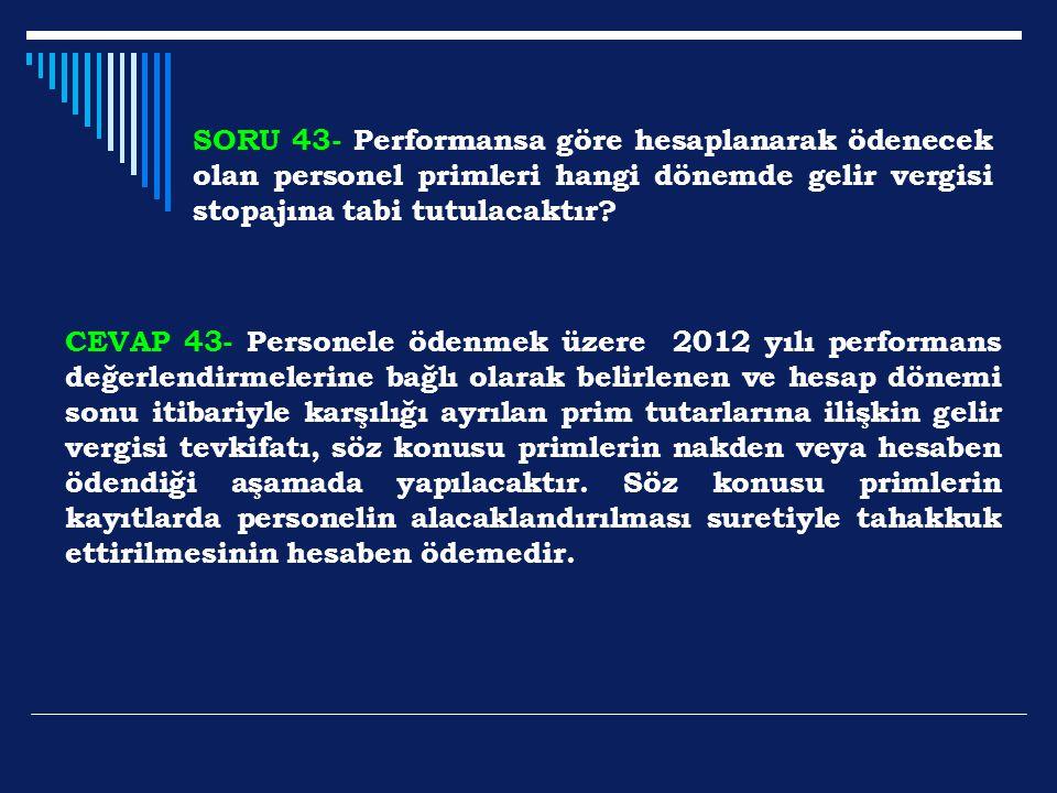 SORU 43- Performansa göre hesaplanarak ödenecek olan personel primleri hangi dönemde gelir vergisi stopajına tabi tutulacaktır