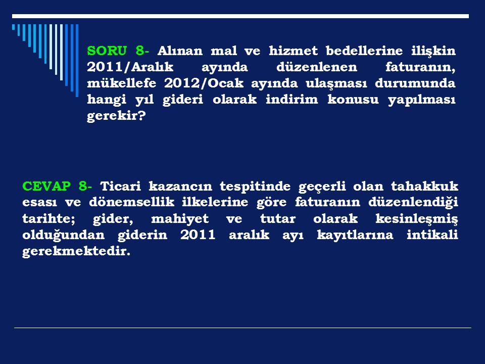 SORU 8- Alınan mal ve hizmet bedellerine ilişkin 2011/Aralık ayında düzenlenen faturanın, mükellefe 2012/Ocak ayında ulaşması durumunda hangi yıl gideri olarak indirim konusu yapılması gerekir