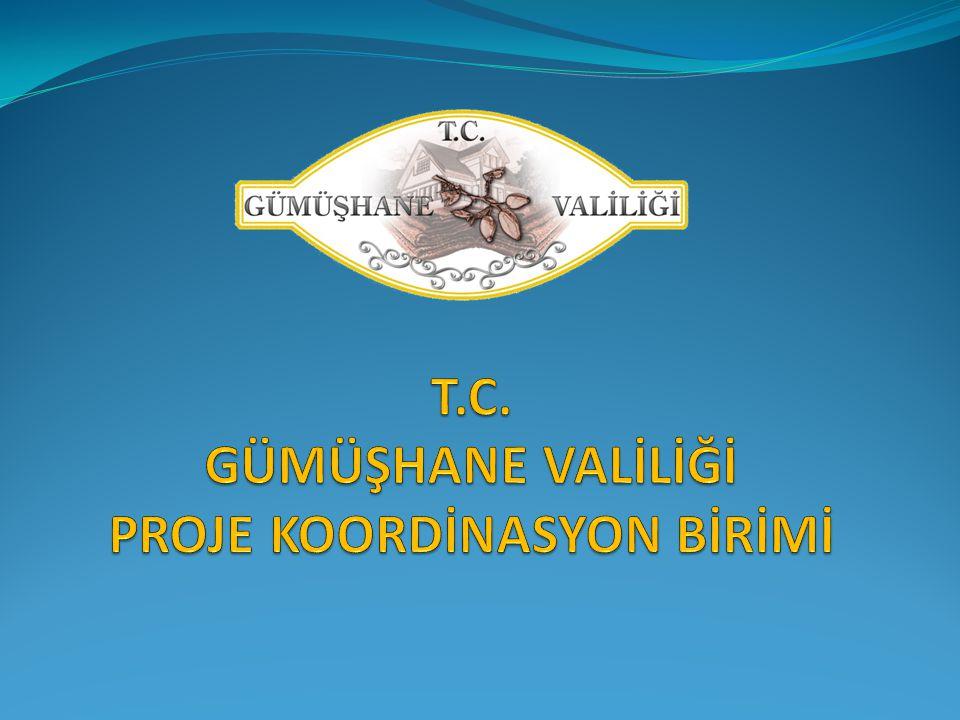 T.C. GÜMÜŞHANE VALİLİĞİ PROJE KOORDİNASYON BİRİMİ