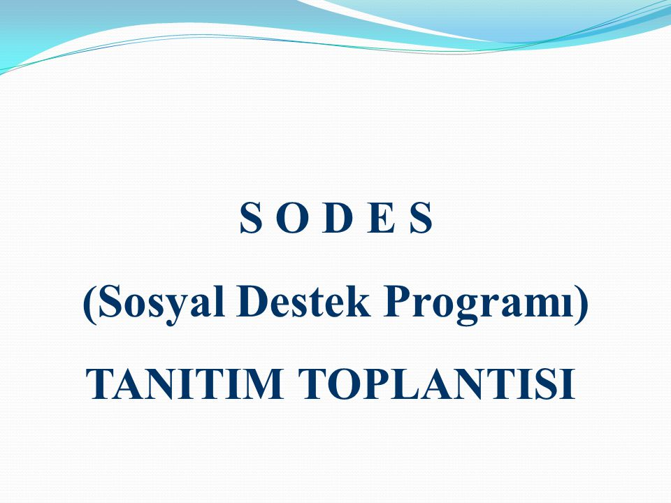 S O D E S (Sosyal Destek Programı) TANITIM TOPLANTISI