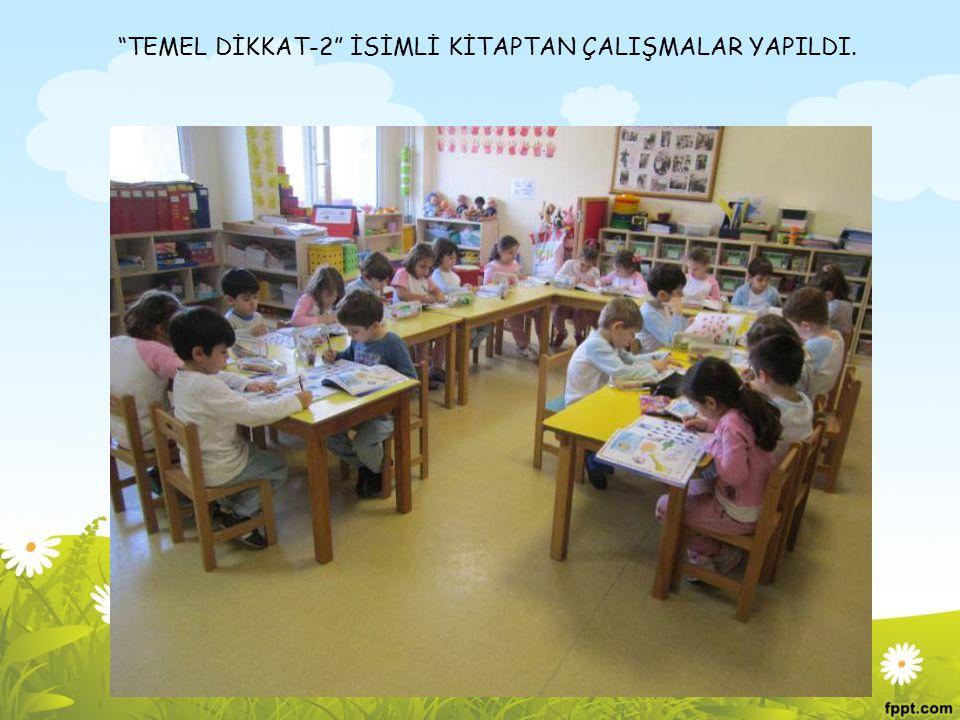 TEMEL DİKKAT-2 İSİMLİ KİTAPTAN ÇALIŞMALAR YAPILDI.